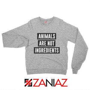 Animals Are Not Ingredients Sweatshirt Animal Lovers Sweatshirt Sport Grey