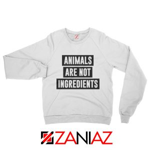 Animals Are Not Ingredients Sweatshirt Animal Lovers Sweatshirt White