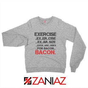 Buy Funny Exercise Sweatshirt or Bacon GYM Sweatshirt Size S-2XL Sport Grey