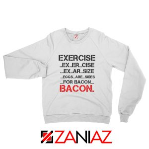 Buy Funny Exercise Sweatshirt or Bacon GYM Sweatshirt Size S-2XL White