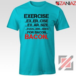 Buy Funny Exercise T-shirts or Bacon GYM T-Shirts Size S-3XL Light Blue