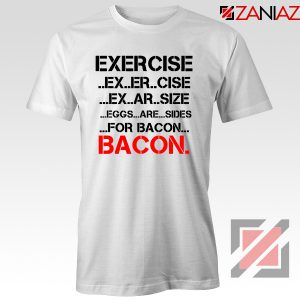 Buy Funny Exercise T-shirts or Bacon GYM T-Shirts Size S-3XL White