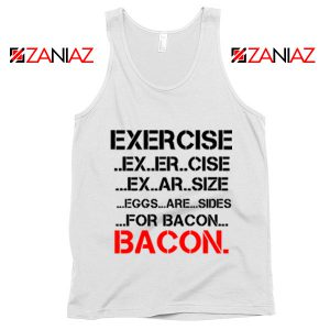 Buy Funny Exercise Tank Top or Bacon GYM Tank Top Size S-3XL White