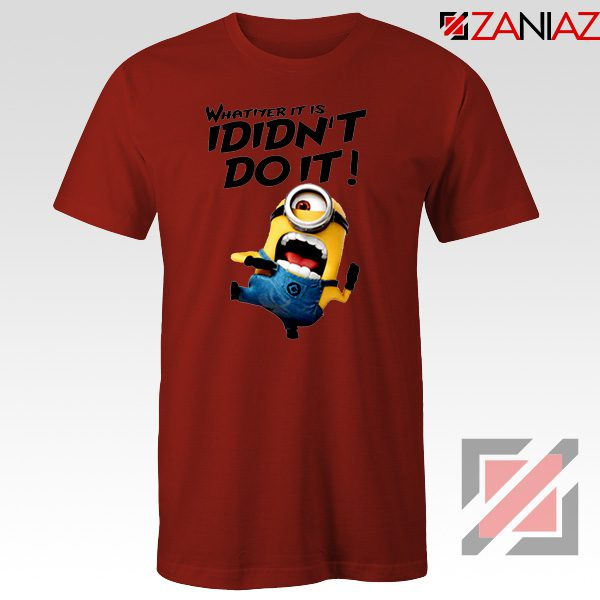 I Didn't Do It Minion T shirt Funny Minion Tee Shirt Size S-3XL Red