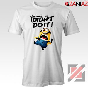 I Didn't Do It Minion T shirt Funny Minion Tee Shirt Size S-3XL White