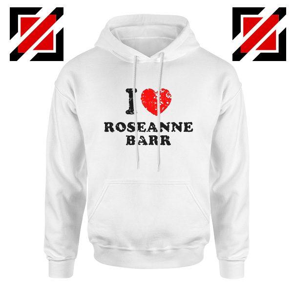 I Love Roseanne Barr Hoodie Television Sitcom Roseanne Hoodie White