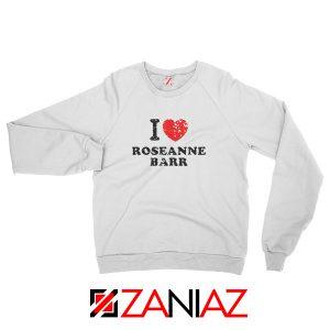 I Love Roseanne Barr Sweatshirt TV Sitcom Roseanne Sweatshirt White