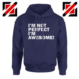 I'm not perfect Quote Hoodie I'm awesome Quote Hoodie Size S-2XL Navy Blue