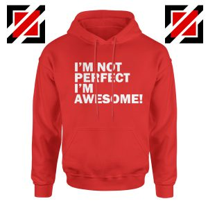 I'm not perfect Quote Hoodie I'm awesome Quote Hoodie Size S-2XL Red