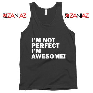 I'm not perfect Quote Tank Top I'm awesome Quote Tank Top Black