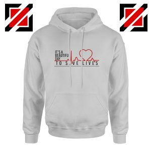 It's a Beautiful Day to Save Lives Hoodie Grey's Anatomy Best Hoodie Sport Grey