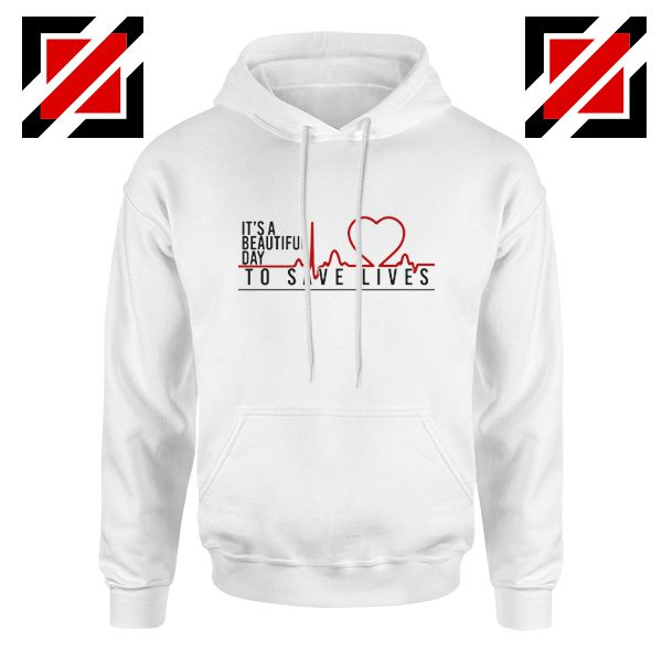 It's a Beautiful Day to Save Lives Hoodie Grey's Anatomy Best Hoodie White