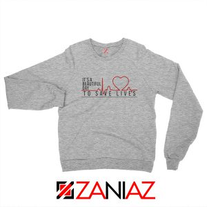 It's a Beautiful Day to Save Lives Sweatshirt Grey's Anatomy Sweatshirt Sport Grey