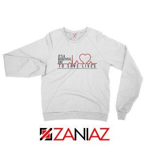 It's a Beautiful Day to Save Lives Sweatshirt Grey's Anatomy Sweatshirt White