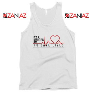 It's a Beautiful Day to Save Lives Tank Top Grey's Anatomy Tank Top White