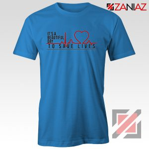 It's a Beautiful Day to Save Lives Tshirt Grey's Anatomy Cheap Tshirt Blue