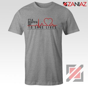 It's a Beautiful Day to Save Lives Tshirt Grey's Anatomy Cheap Tshirt Sport Grey