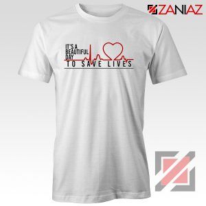 It's a Beautiful Day to Save Lives Tshirt Grey's Anatomy Cheap Tshirt White