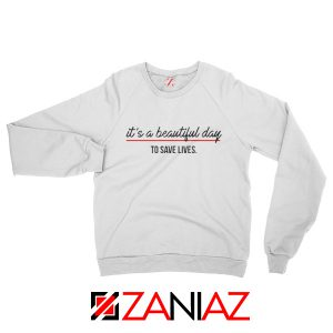 It's a Beautiful Night to Save Lives Best Sweatshirt American TV Series White