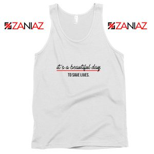 It's a Beautiful Night to Save Lives Best Tank Top American TV Series White