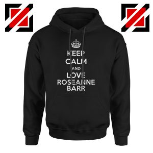 Keep Calm and Love Roseanne Barr Stand up Comedian Hoodie Black