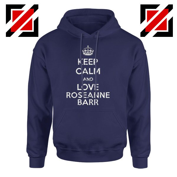 Keep Calm and Love Roseanne Barr Stand up Comedian Hoodie Navy Blue