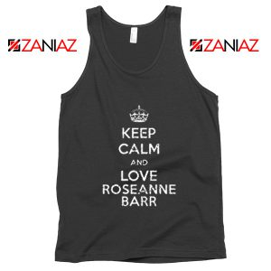 Keep Calm and Love Roseanne Barr Stand up Comedian Tank Top Black