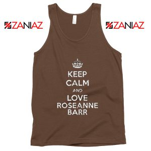 Keep Calm and Love Roseanne Barr Stand up Comedian Tank Top Brown