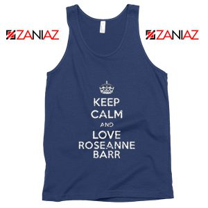 Keep Calm and Love Roseanne Barr Stand up Comedian Tank Top Navy Blue