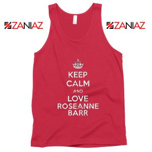 Keep Calm and Love Roseanne Barr Stand up Comedian Tank Top Red