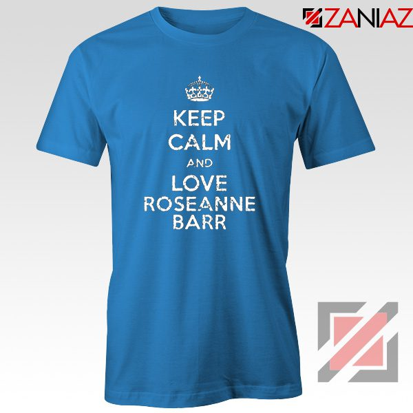 Keep Calm and Love Roseanne Barr T-Shirt Stand up Comedian Light Blue