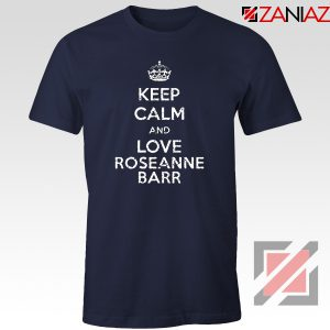 Keep Calm and Love Roseanne Barr T-Shirt Stand up Comedian Navy