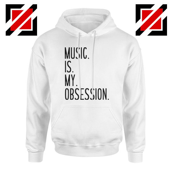 Music Is My Obsession Hoodie Funny Music Saying Hoodie Size S-2XL White