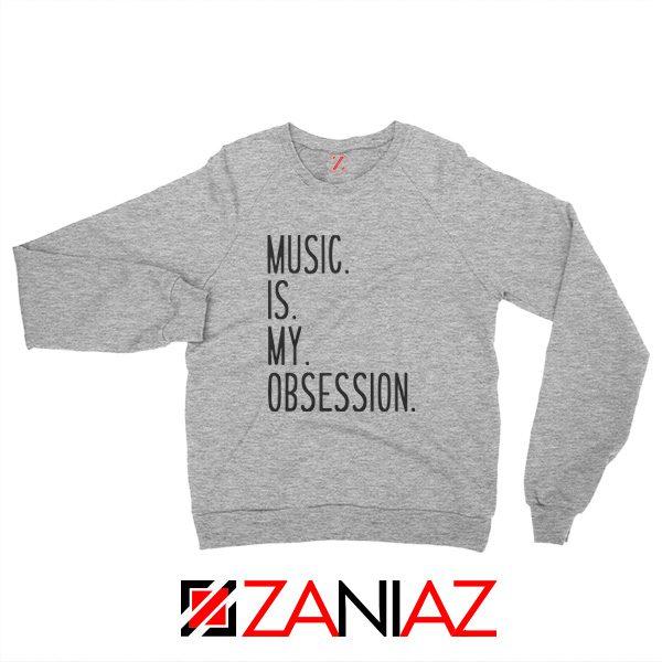 Music Is My Obsession Sweatshirt Funny Music Saying Sweatshirt Sport Grey