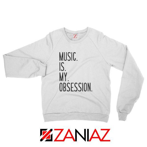 Music Is My Obsession Sweatshirt Funny Music Saying Sweatshirt White