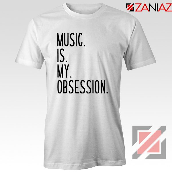 Music Is My Obsession T-shirts Funny Music Saying T-Shirt Size S-3XL White