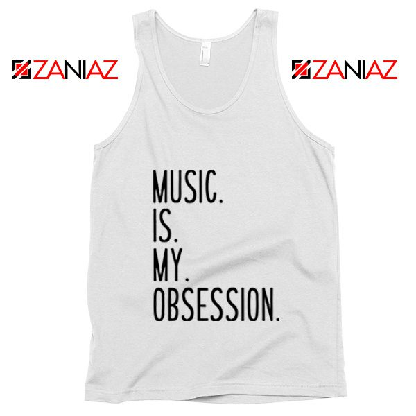 Music Is My Obsession Tank Top Funny Music Saying Tank Top White