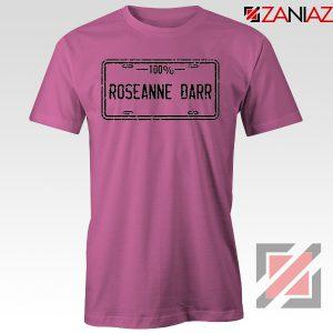 Roseanne Barr 100 Percent Comedian Best T-Shirt Size S-3XL Pink