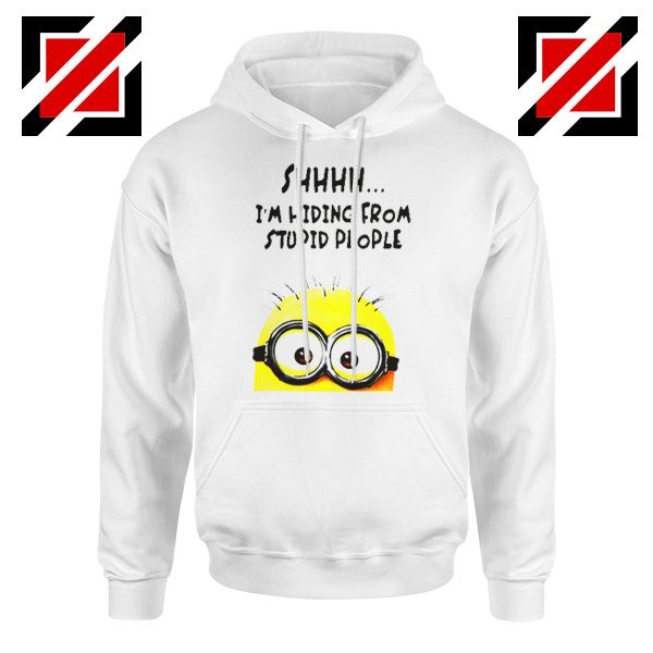 Shhhh I'm Hiding From Stupid People Hoodie Funny Minion White