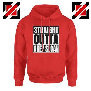 Straight Outta Grey Sloan Hoodie Grey's Anatomy Cheap Best Hoodie Red