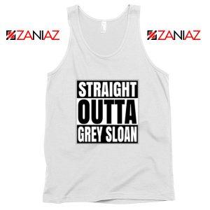 Straight Outta Grey Sloan Tank Top Grey's Anatomy Cheap Tank Top White
