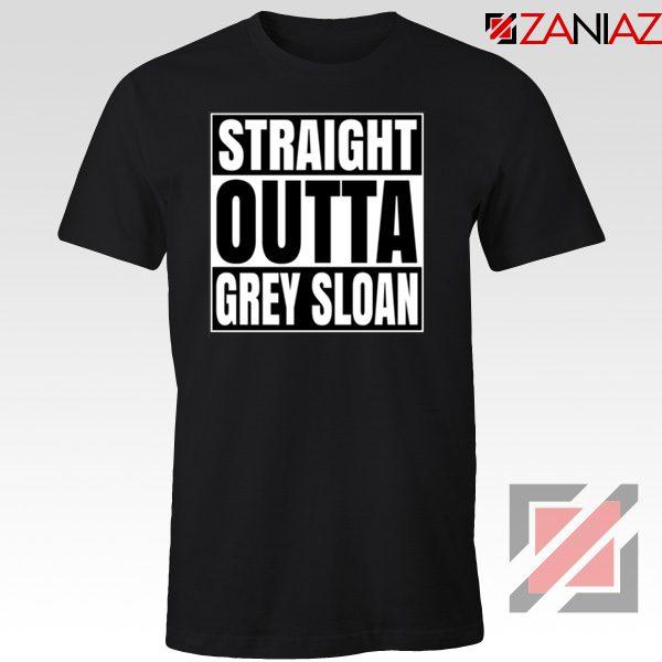 Straight Outta Grey Sloan Tshirt Grey's Anatomy Best Tee Shirt Black