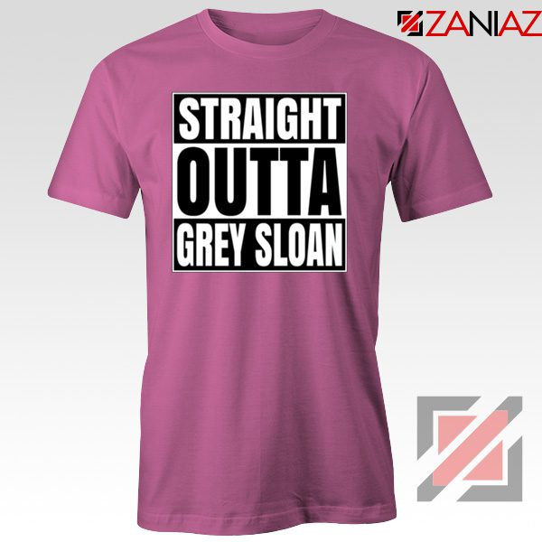 Straight Outta Grey Sloan Tshirt Grey's Anatomy Best Tee Shirt Pink