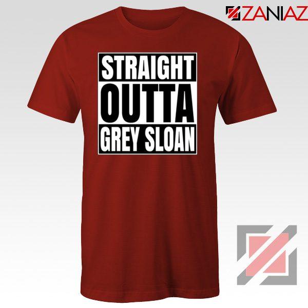 Straight Outta Grey Sloan Tshirt Grey's Anatomy Best Tee Shirt Red