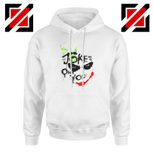 The Jokes On You Quote Hoodie Joker Movie Hoodie Size S-2XL White