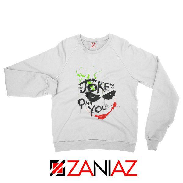 The Jokes On You Quote Sweatshirt Joker Movie Sweatshirt Size S-2XL White