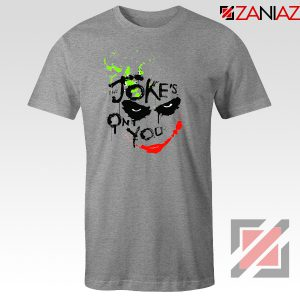 The Jokes On You Quote T-Shirts Joker Movie Tee Shirt Size S-3XL Grey
