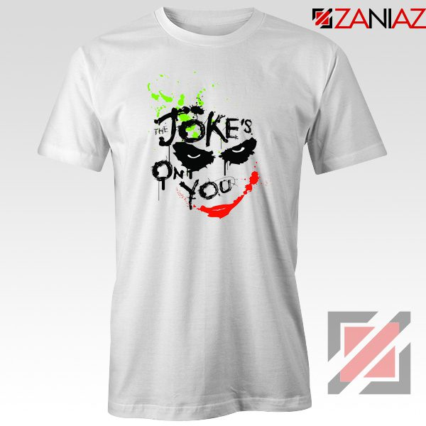 The Jokes On You Quote T-Shirts Joker Movie Tee Shirt Size S-3XL White