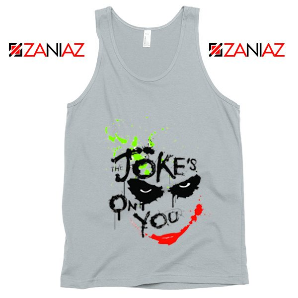 The Jokes On You Quote Tank Top Joker Movie Tank Top Size S-3XL Silver