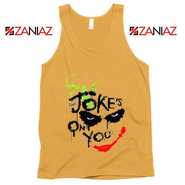 The Jokes On You Quote Tank Top Joker Movie Tank Top Size S-3XL Sunshine